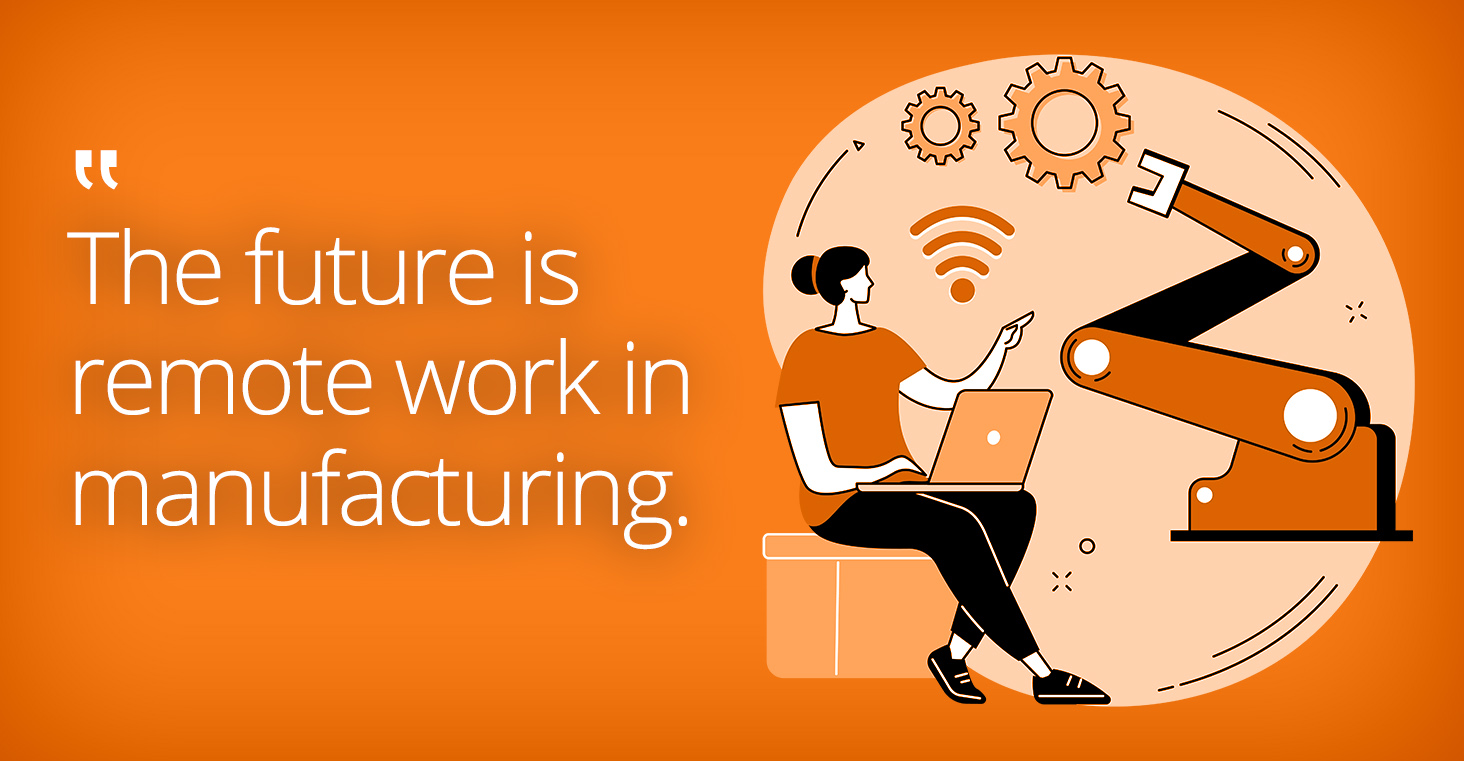The future is remote work in manufacturing