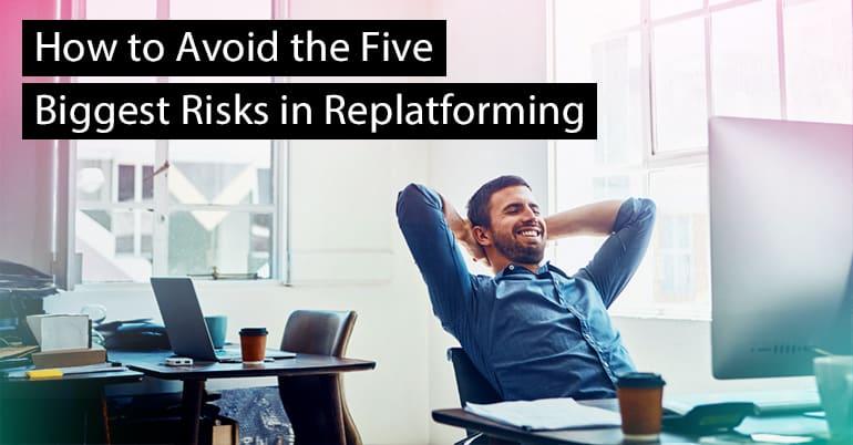 avoid-five-biggest-risks-replatforming
