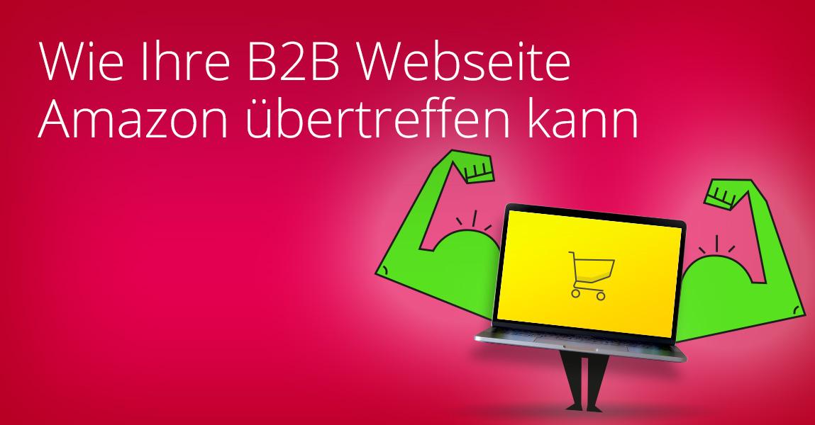 Best Practises wie Ihre B2B Webseite Amazon übertreffen kann