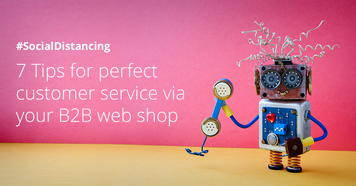 Customer satisfaction doesn't require personal contact. Here are 7 tipps to improve your B2B web shop.